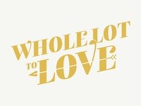 Whole Lot To Love