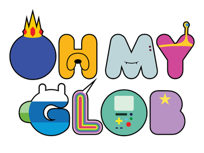 OH MY GLOB cartoon network adventure time cartoon typography illustration glob