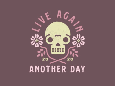 Live Again Another Day graphic design flowers live skull