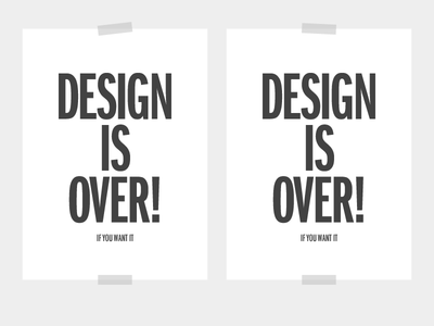 Design Is Over (If You Want It)