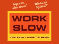 Work Slow