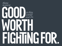 Good Worth Fighting For