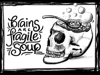 Brains are Fragile Soup: Final grunge soup lettering illustration hatching etching ink brains skull