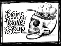 Brains are Fragile Soup: Final