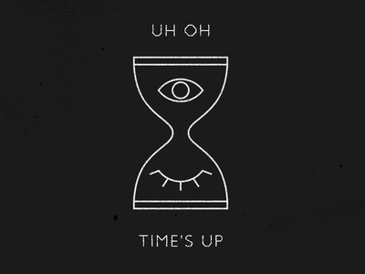 Uh Oh... Times Up eyes hourglass simple black eye line work illustration graphic uh oh