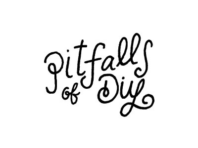 Pitfalls of DIY