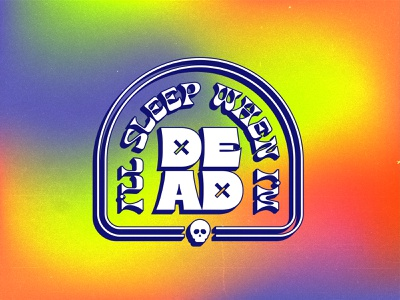 I'll Sleep When I'm Dead groovy warmup skull logo gradient texture lockup typography vector psychedelic