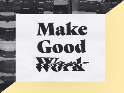 Make Good Work black and white yellow idea make good work experimental texture typography
