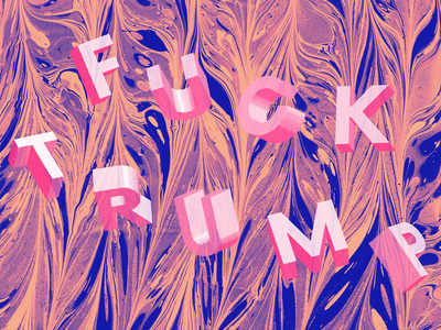 Fuck Trump crazy patterns 3d lettering donald trump fuck trump colorful experimental type typography