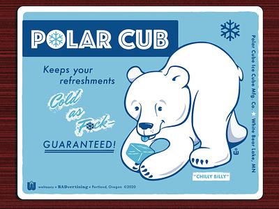 POLAR CUB- Cold as F•CK! brand mascot humor humorous illustration sign signage vintage style sign bear waltoons badvertising advertising character mascot cube polarbear illustration cartoon illustration cartoon