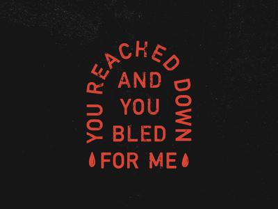 Bled For Me blood good friday typography illustration graphic design design