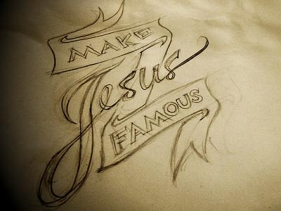 Make Jesus Famous lettering script logo idea
