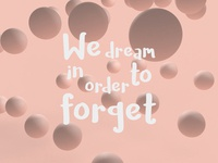 We dream in order to forget