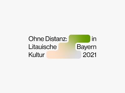 Ohne Distanz – Litauische Kultur in Bayern 2021 system design event culture branding logotype logo