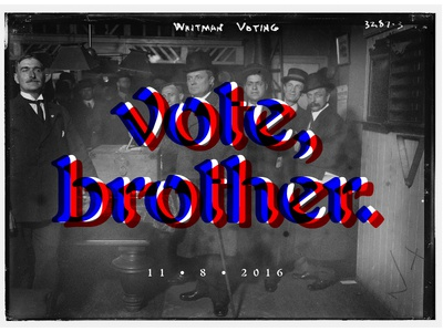 Vote, brother.