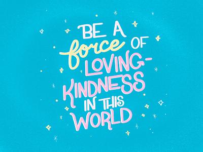 Force of Loving-Kindness humanity kindness loving hand lettering art procreatelettering hand lettering handlettering procreate illustration