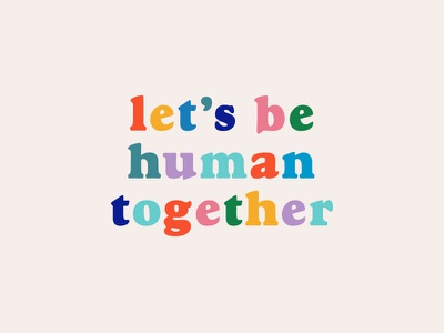 Be Human goudy typography inspiration human rainbow color type quote