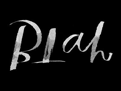 Blah. ink typography custom type handlettering lettering