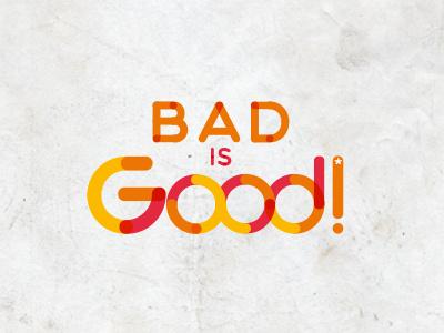 Bad is good ! good is bad logo