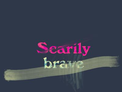 Scarily brave