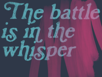 The battle is in the whisper