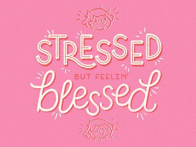 Stressed but feelin' blessed homwork type illustration typography handlettering meeegles doodles design