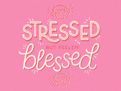 Stressed but feelin' blessed