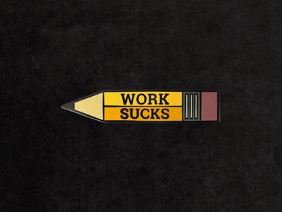 Work Sucks Enamel Pin