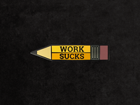 Work Sucks Enamel Pin