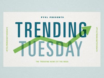Pyxl Trending Tuesdays
