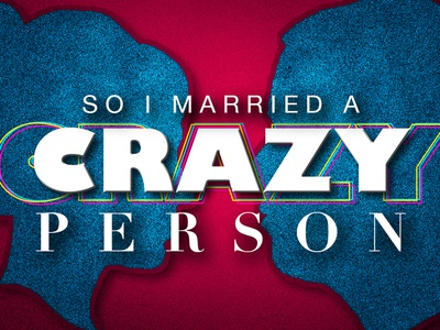 So I Married A Crazy Person