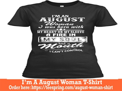 Im An August Woman T Shirt Birthday Women Funny