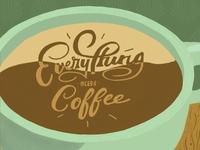 Everything Needs Coffee