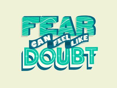 Fear Can Feel Like Doubt