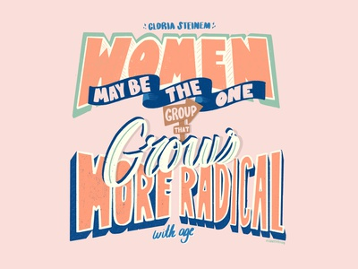 Gloria Steinem - More Radical with Age design layout editorial editorial illustration editorial design women of illustration woman illustration hand-lettering handlettering illustration typography feminist feminism woman grow gloria steinem