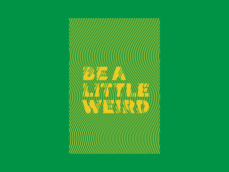 Be A Little Weird 2.0 type illusion design typography