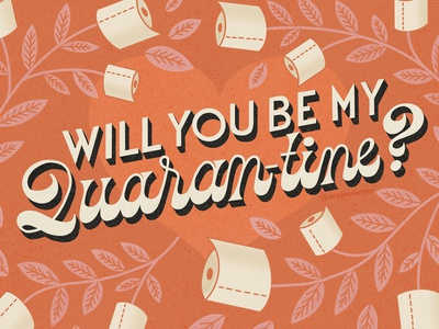 Will You Be My Quaran-tine? orange leaves retro 60s coronavirus covid valentine romantic roses toilet paper flowers script floral illustration type typography handlettering lettering