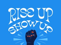 Rise Up, Show Up, Unite! voting vote 2020 election harris biden poster protest power fist illustration type typography handlettering lettering