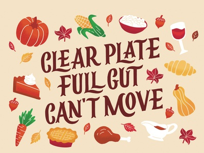 Clear Plate, Full Gut, Can't Move pumpkin pie autumn fall pumpkin turkey dinner meal food type illustration typography handlettering lettering