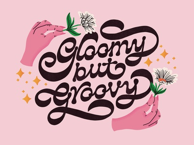 Gloomy But Groovy daisies hands 60s 70s vintage retro reverse contrast quote flowers floral illustration type typography handlettering lettering