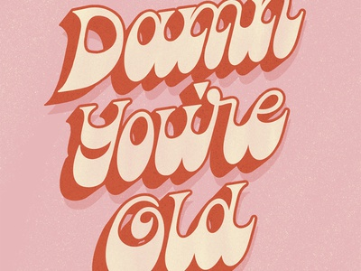 Damn You're Old groovy 60s 70s fat bottom funky vintage retro greeting card quote type typography handlettering lettering