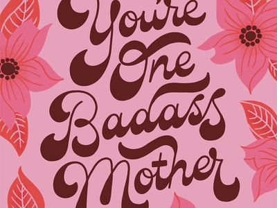 You're One Badass Mother greeting card groovy 60s 70s vintage retro quote flowers script floral illustration type typography handlettering lettering