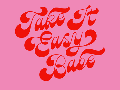 Take It Easy Babe vintage 60s 70s red pink fat bottomed fat bottom script retro type typography handlettering lettering