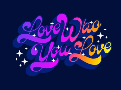 Love Who You Love 3d gay pride gradient rainbow stars script fat bottomed fat bottom 70s 60s vintage retro type typography handlettering lettering