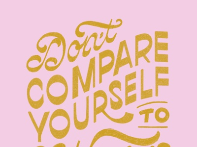 Don't Compare Yourself to Others tips inspiration motivation confidence advice imposter syndrome quote gold pink type typography handlettering lettering