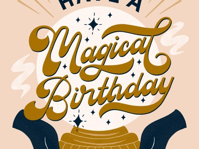 Have a Magical Birthday Greeting Card script vintage retro boho fortune telling gold fortune teller magic mystical crystal ball birthday greeting card illustration type typography handlettering lettering