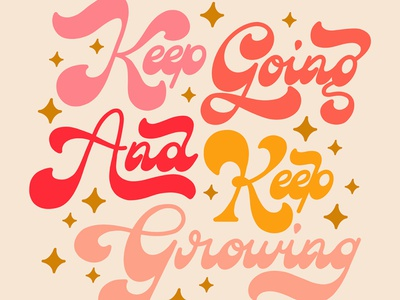 Keep Going and Keep Growing colorful swash curvy sexy hippie groovy script fat bottom 70s 60s vintage retro stars type typography handlettering lettering