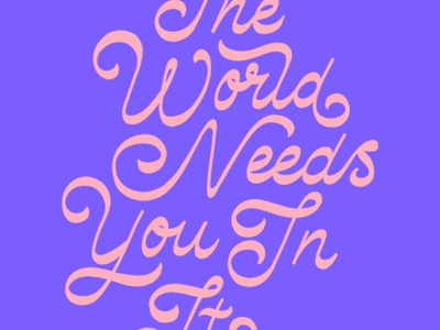 The World Needs You In It mental health reverse contrast swash pink purple script type typography handlettering lettering