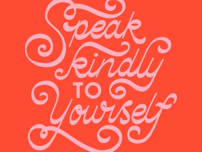 Speak Kindly to Yourself self-worth self-love mental health quote pink red reverse contrast script type typography handlettering lettering