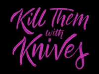 Kill Them with Knives